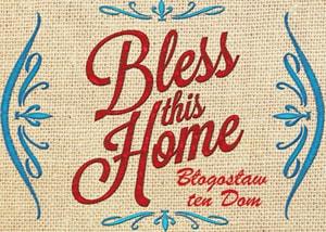 Błogosław ten dom