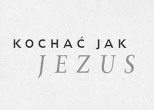 Kochać jak Jezus